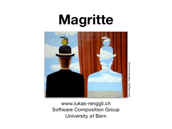 Magritte                                  [René Magritte, 1966] Decalcomania     www.lukas-renggli.ch Software Composition...