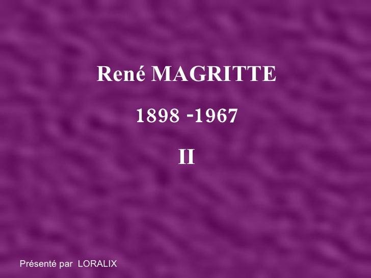 René MAGRITTE 1898 -1967 II Présenté par  LORALIX