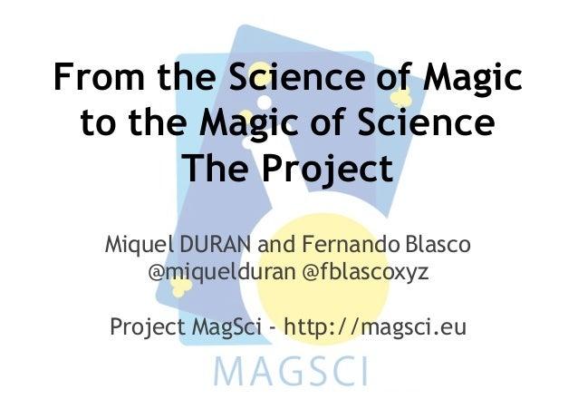 From the Science of Magic to the Magic of Science The Project Miquel DURAN and Fernando Blasco @miquelduran @fblascoxyz Pr...