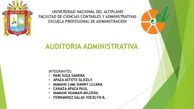 AUDITORIA ADMINISTRATIVA UNIVERSIDAD NACIONAL DEL ALTIPLANO FACULTAD DE CIENCIAS CONTABLES Y ADMINISTRATIVAS ESCUELA PROFE...