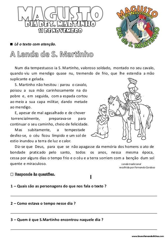  Lê o texto com atenção.   Num dia tempestuoso ia S. Martinho, valoroso soldado, montado no seu cavalo,quando viu um mend...