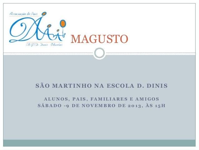 MAGUSTO  SÃO MARTINHO NA ESCOLA D. DINIS ALUNOS, PAIS, FAMILIARES E AMIGOS SÁBADO -9 DE NOVEMBRO DE 2013, ÀS 15H