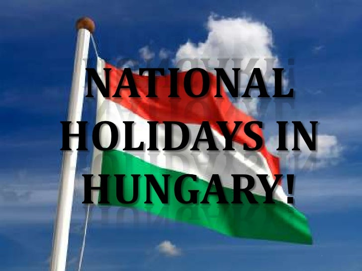 NATIONALHOLIDAYS IN HUNGARY!              ,
