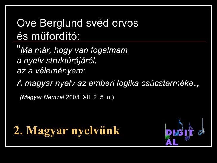 """2. Magyar nyelv ünk DIGITAL Ove Berglund svéd orvos  és műfordító: """" Ma már, hogy van fogalmam  a nyelv struktúrájáró..."""