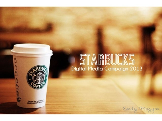 Starbucks  Digital Media Campaign 2013  Emily Magyar