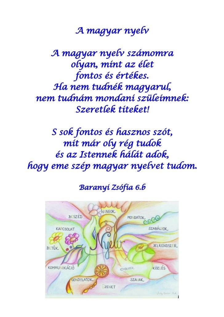 A magyar nyelv    A magyar nyelv számomra        olyan, mint az élet         fontos és értékes.    Ha nem tudnék magyarul,...