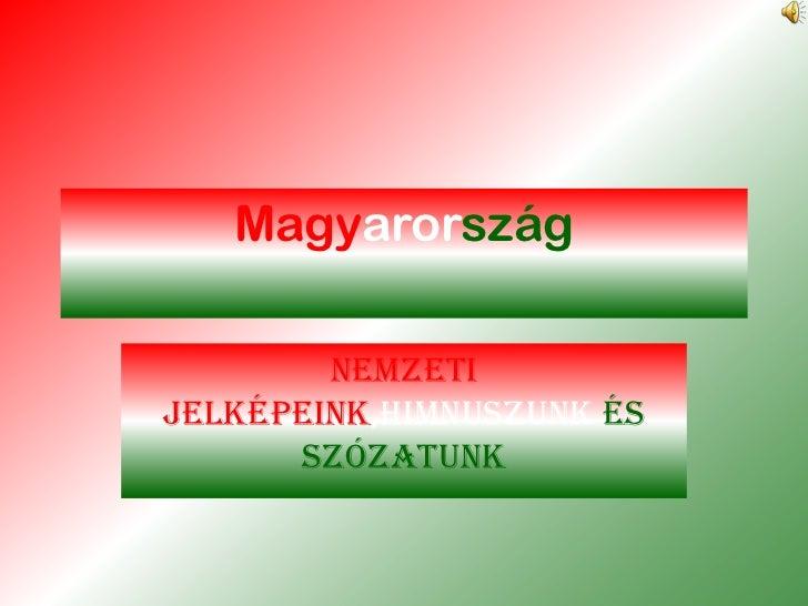 Magyarország        Nemzetijelképeink,himnuszunk és      szózatunk