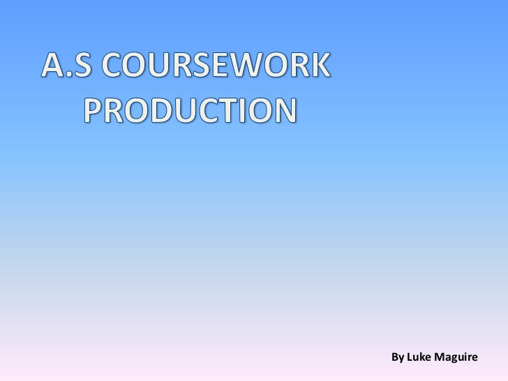A.S COURSEWORK <br />PRODUCTION<br />By Luke Maguire<br />