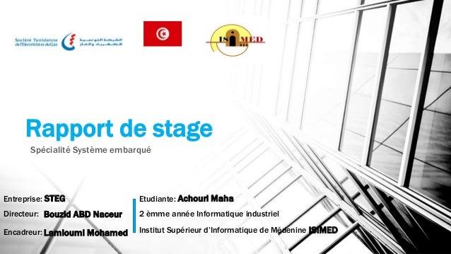 Rapport de stage Spécialité Système embarqué Entreprise: STEG Directeur: Encadreur: Etudiante: Achouri Maha 2 èmme année I...