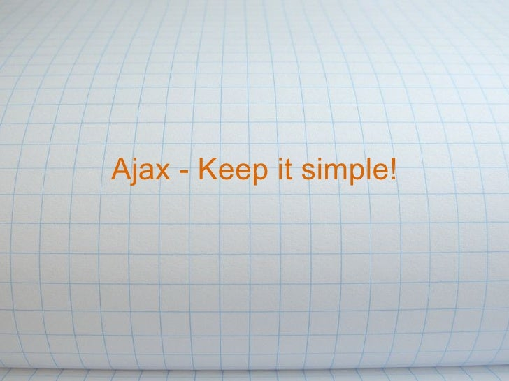 Ajax - Keep it simple!