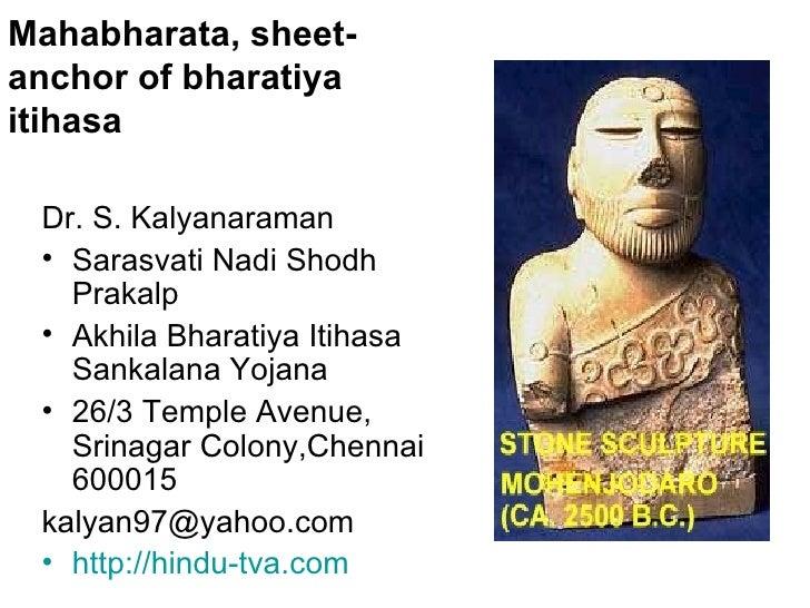 Mahabharata, sheet-anchor of bharatiya itihasa <ul><li>Dr. S. Kalyanaraman </li></ul><ul><li>Sarasvati Nadi Shodh Prakalp ...