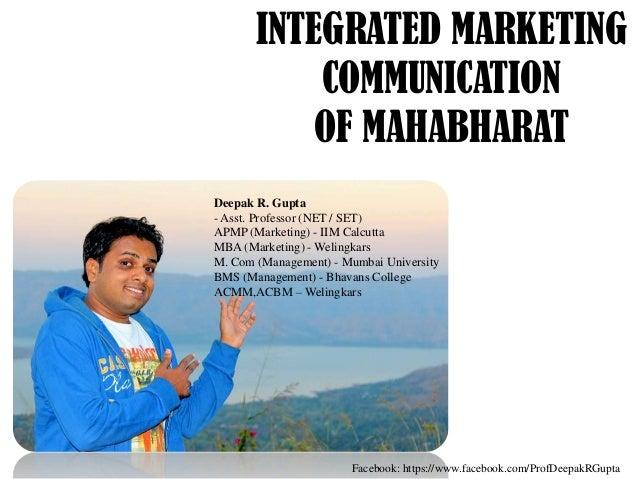 INTEGRATED MARKETING COMMUNICATION OF MAHABHARAT Deepak R. Gupta - Asst. Professor (NET / SET) APMP (Marketing) - IIM Calc...