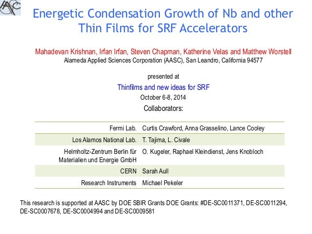 Energetic Condensation Growth of Nb and other  Thin Films for SRF Accelerators  Mahadevan Krishnan, Irfan Irfan, Steven Ch...