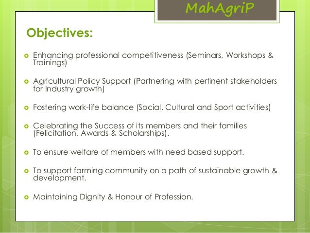 MahAgriP  Objectives:   Enhancing professional competitiveness (Seminars, Workshops &  Trainings)   Agricultural Policy ...