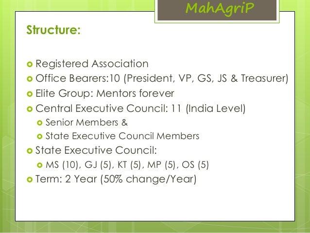 Structure:   Registered Association  MahAgriP   Office Bearers:10 (President, VP, GS, JS & Treasurer)   Elite Group: Me...