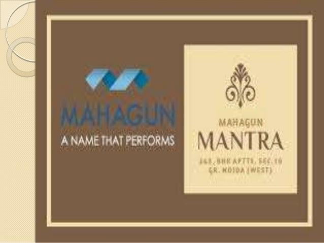 MAHAGUN MANTRA NOIDA Mahagun Mantra brings to the people living west of Noida, a fabulous choice of ultra-modern lifestyle...