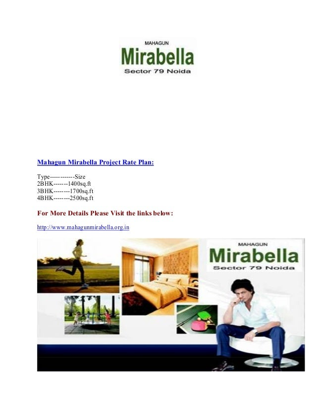 Mahagun Mirabella Project Rate Plan: Type------------Size 2BHK-------1400sq.ft 3BHK--------1700sq.ft 4BHK--------2500sq.ft...