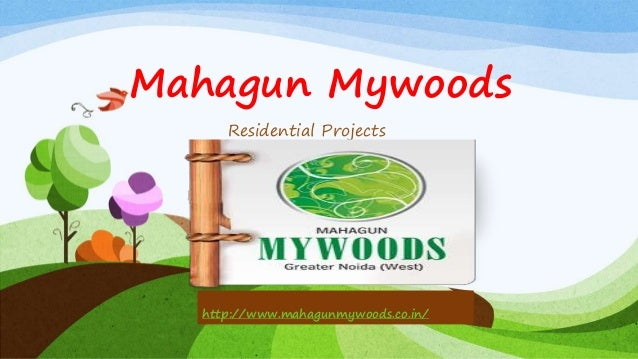 Mahagun Mywoods Residential Projects http://www.mahagunmywoods.co.in/
