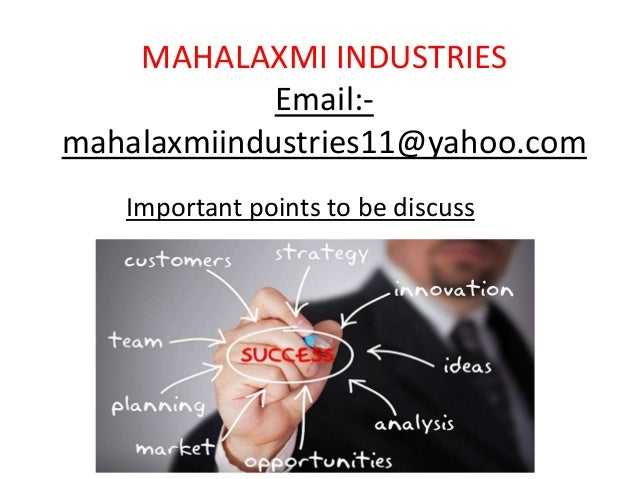 MAHALAXMI INDUSTRIES  Email:-  mahalaxmiindustries11@yahoo.com  Important points to be discuss