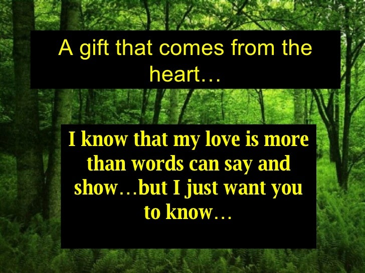 A gift that comes from the heart… To my dearly beloved… Enjoy the show…  Every words, come from me… A gift that comes from...