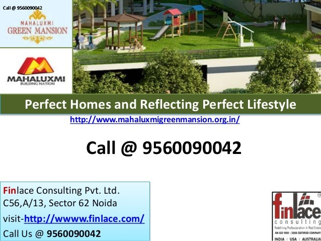 Finlace Consulting Pvt. Ltd. C56,A/13, Sector 62 Noida visit-http://wwww.finlace.com/ Call Us @ 9560090042 Perfect Homes a...