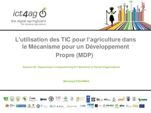 L'utilisation des TIC pour l'agriculture dans le Mécanisme pour un Développement Propre (MDP) Session 20 - Experiences in ...