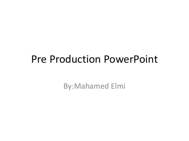 Pre Production PowerPoint By:Mahamed Elmi