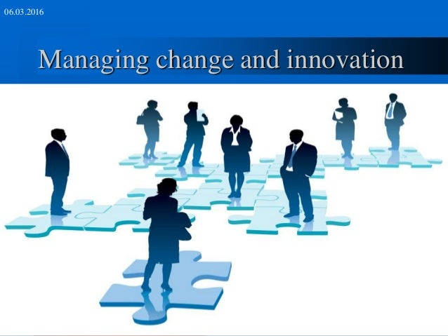 management of innovation and change novotel Getting your people to embrace change and promote innovation requires training and development everyday tasks can be easily learned, using procedural manuals for.
