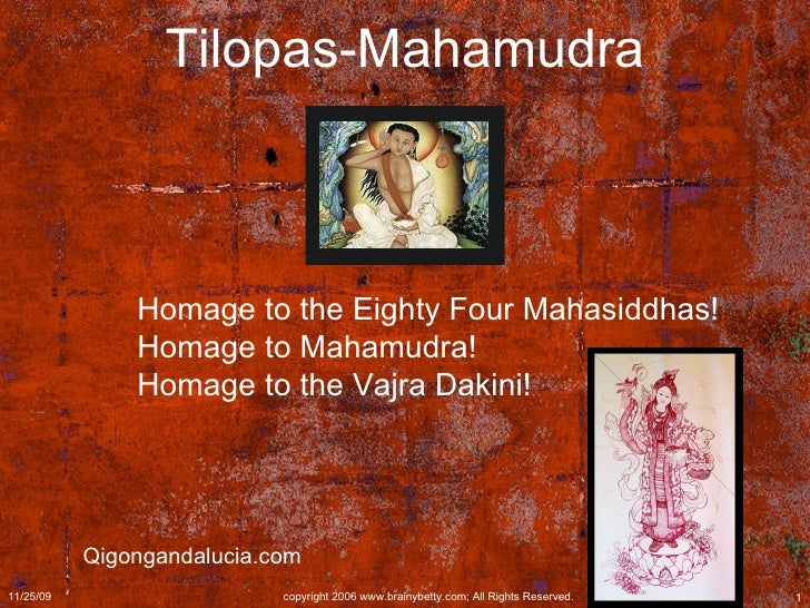 Tilopas-Mahamudra Homage to the Eighty Four Mahasiddhas!  Homage to Mahamudra!  Homage to the Vajra Dakini!  Qigongandaluc...