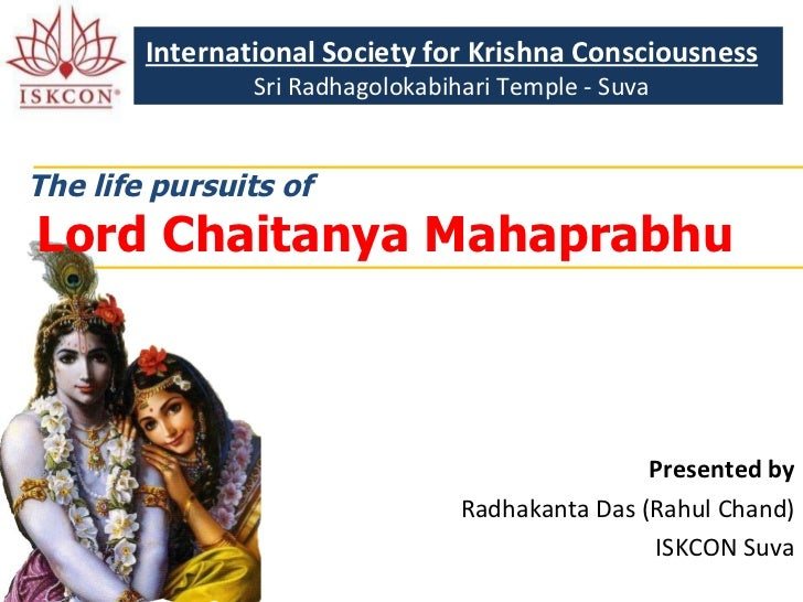 The life pursuits of   Lord Chaitanya Mahaprabhu Presented by Radhakanta Das (Rahul Chand) ISKCON Suva International Socie...