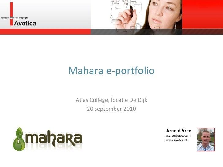 Mahara e-portfolio Atlas College, locatie De Dijk 20 september 2010 Arnout Vree a.vree@avetica.nl  www.avetica.nl