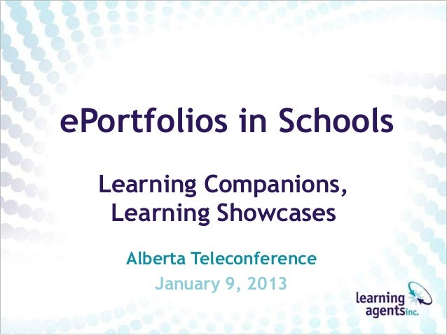 ePortfolios in Schools  Learning Companions,   Learning Showcases    Alberta Teleconference       January 9, 2013