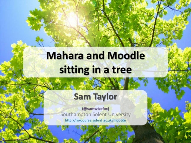Mahara and Moodle sitting in a tree Sam Taylor (@samwisefox)  Southampton Solent University http://mycourse.solent.ac.uk/m...