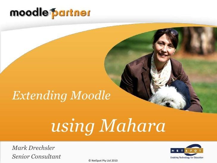 Extending Moodleusing Mahara <br />Mark Drechsler<br />Senior Consultant<br />© NetSpot Pty Ltd 2010<br />