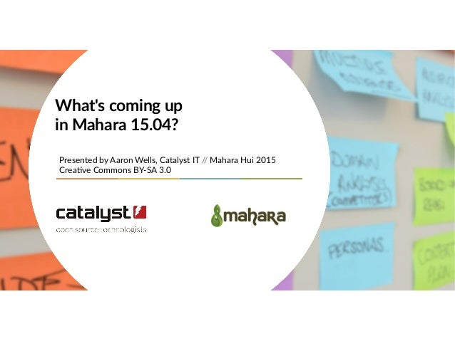 Presented by Aaron Wells, Catalyst IT // Mahara Hui 2015 Creative Commons BY-SA 3.0 What's coming up in Mahara 15.04?