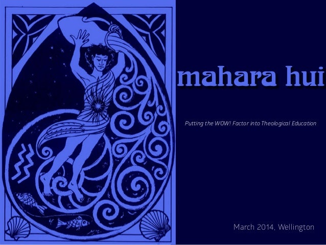 mahara hui March 2014, Wellington Putting the WOW! Factor into Theological Education