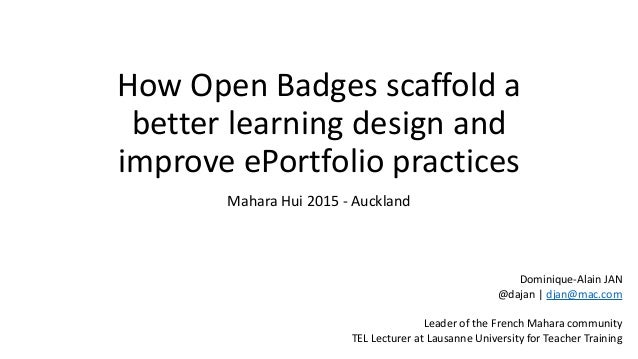 How	   Open	   Badges	   scaffold	   a	    better	   learning	   design	   and	    improve	   ePortfolio	   practices Maha...
