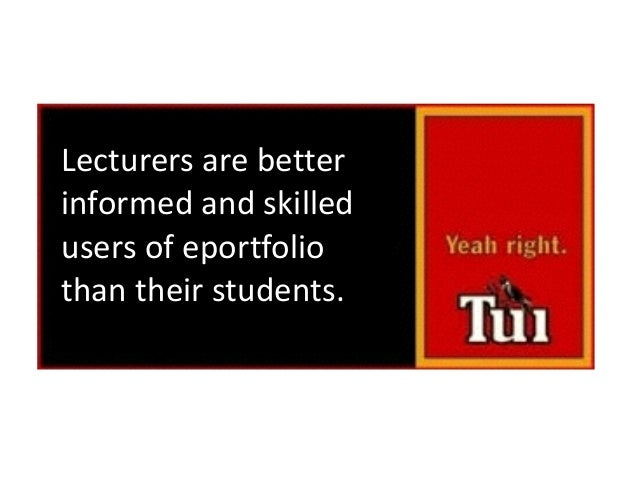 Lecturers  are  better  informed  and  skilled   users  of  eportfolio  than  their  students Yeah ...
