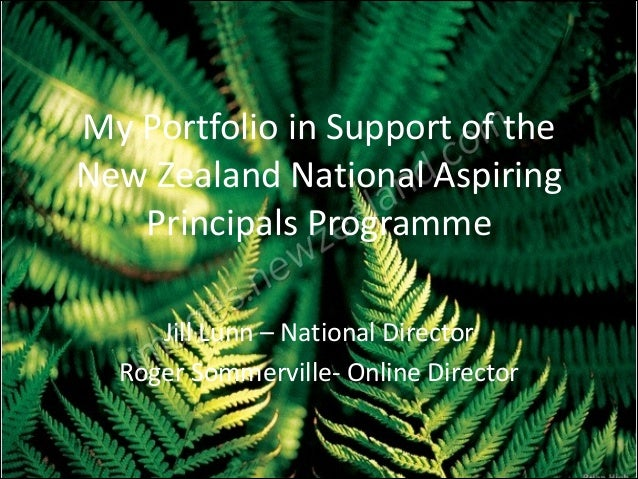 My	   Portfolio	   in	   Support	   of	   the	    New	   Zealand	   National	   Aspiring	    Principals	   Programme ! Jil...