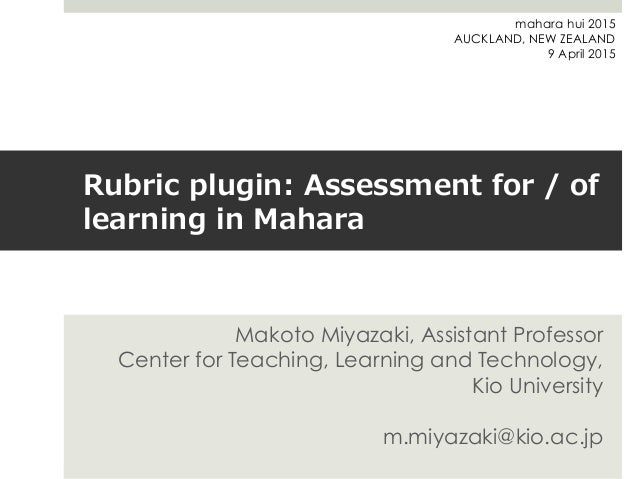 Rubric  plugin:  Assessment  for  /  of   learning  in  Mahara Makoto Miyazaki, Assistant Professor Center for Teaching, L...