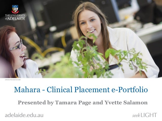 Mahara - Clinical Placement e-Portfolio Presented by Tamara Page and Yvette Salamon