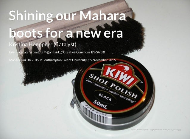 Shining our MaharaShining our Mahara boots for a new eraboots for a new era Kristina Hoeppner (Catalyst) kristina@catalyst...