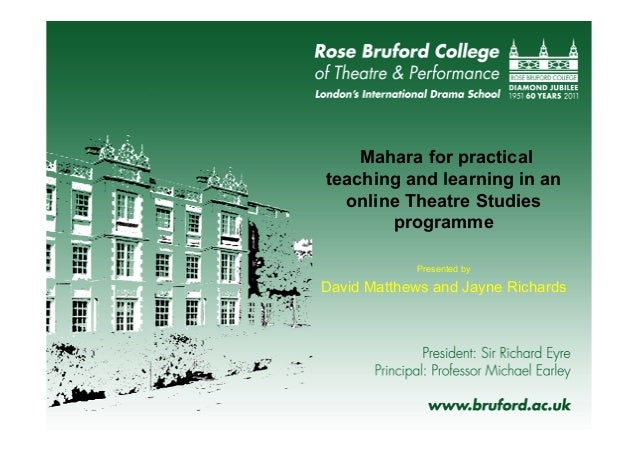 Mahara for practical teaching and learning in an online Theatre Studies programme Presented by David Matthews and Jayne Ri...
