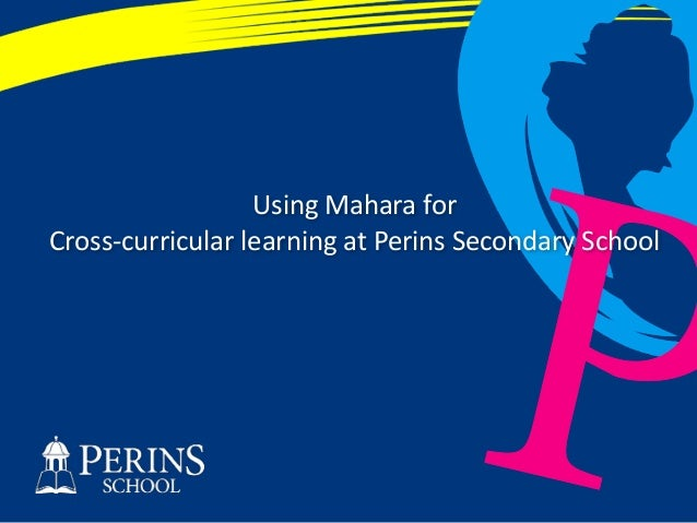 PP Using  Mahara  for   Cross-‐curricular  learning  at  Perins  Secondary  School