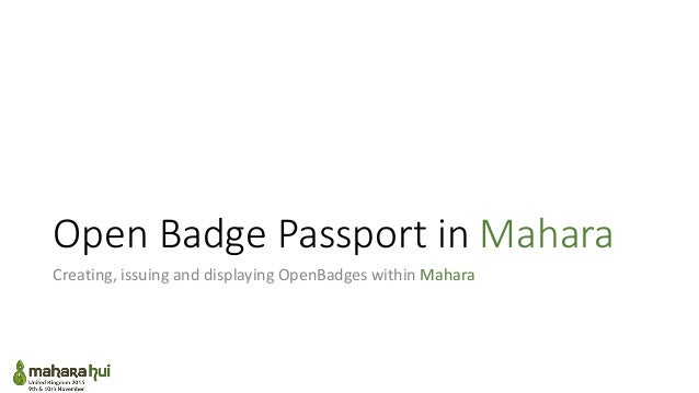 Open Badge Passport in Mahara Creating, issuing and displaying OpenBadges within Mahara