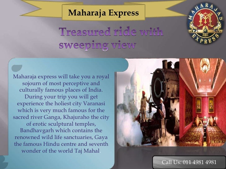 Maharaja ExpressMaharaja express will take you a royal    sojourn of most perceptive and   culturally famous places of Ind...