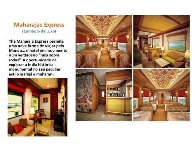 Maharajas Express(Comboio de Luxo)The Maharaja Express permiteuma nova forma de viajar peloMundo… o hotel em movimentonum ...