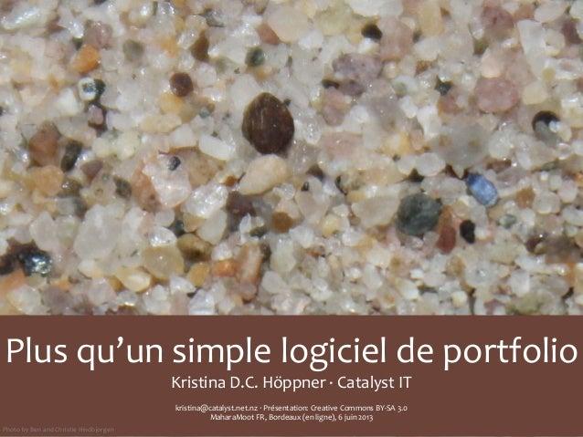 Plus qu'un simple logiciel de portfolioKristina D.C. Höppner ·∙ Catalyst ITkristina@catalyst.net.nz ...