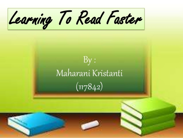 By : Maharani Kristanti (117842) Learning To Read Faster