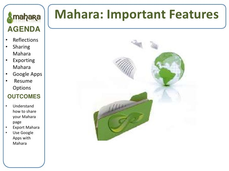 Mahara: Important Features    AGENDA• Reflections• Sharing  Mahara• Exporting  Mahara• Google Apps• Resume  Options    OUT...